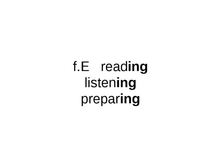 f.E reading listening preparing