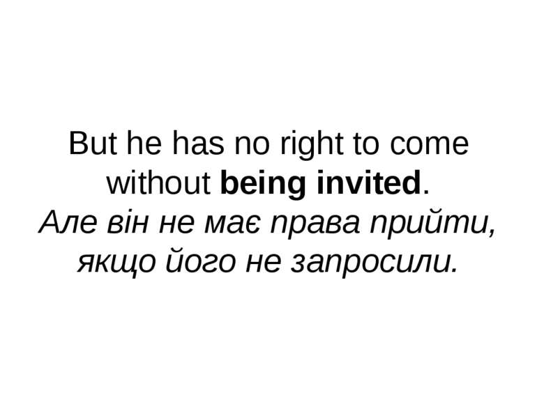 But he has no right to come without being invited. Але він не має права прийт...