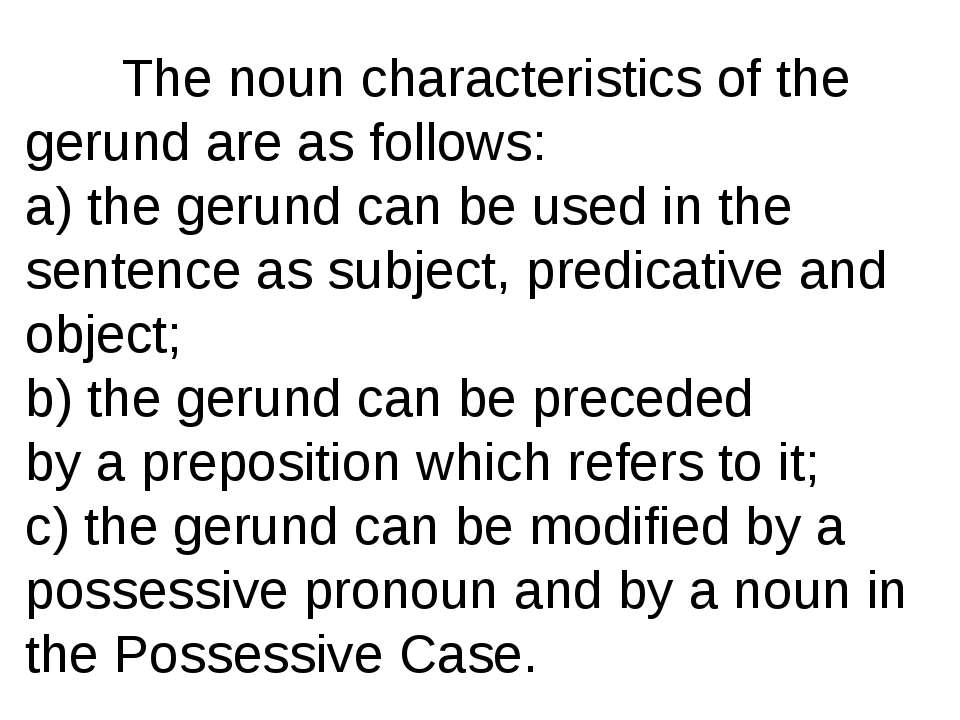 The noun characteristics of the gerund are as follows: a) the gerund can be u...