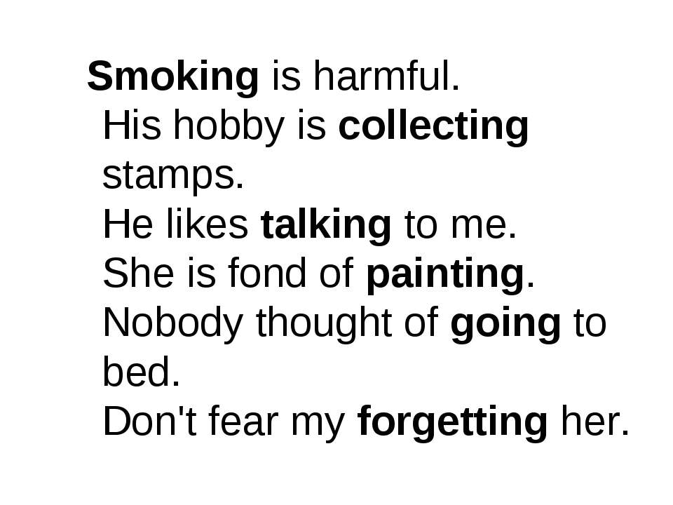 Smoking is harmful. His hobby is collecting stamps. He likes talking to me. S...