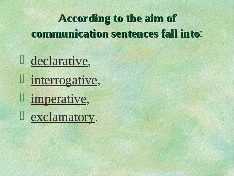 According to the aim of communication sentences fall into: declarative, inter...