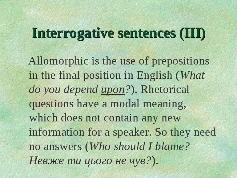 Interrogative sentences (III) Allomorphic is the use of prepositions in the f...