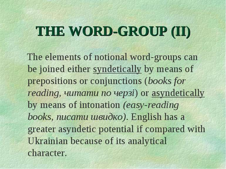 THE WORD-GROUP (II) The elements of notional word-groups can be joined either...
