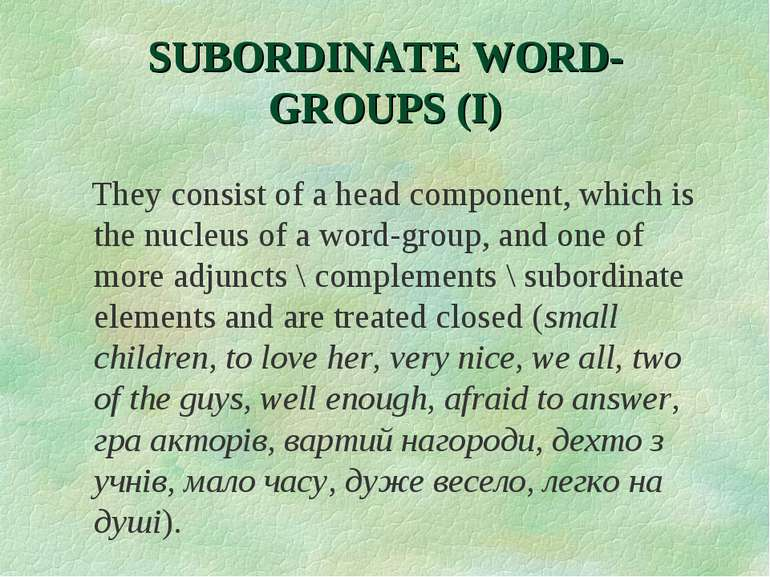 SUBORDINATE WORD-GROUPS (I) They consist of a head component, which is the nu...