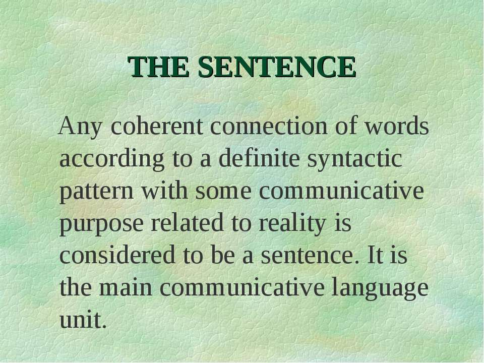 THE SENTENCE Any coherent connection of words according to a definite syntact...
