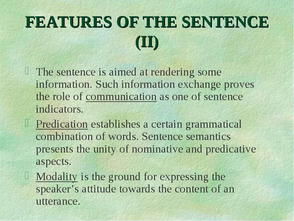 FEATURES OF THE SENTENCE (II) The sentence is aimed at rendering some informa...