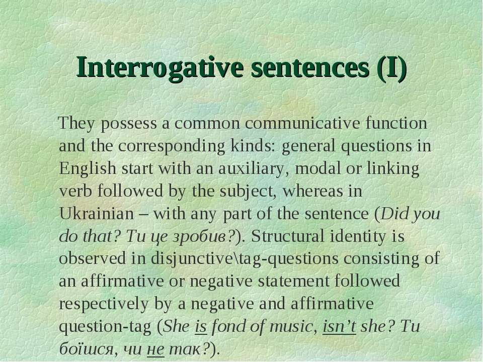 Interrogative sentences (I) They possess a common communicative function and ...