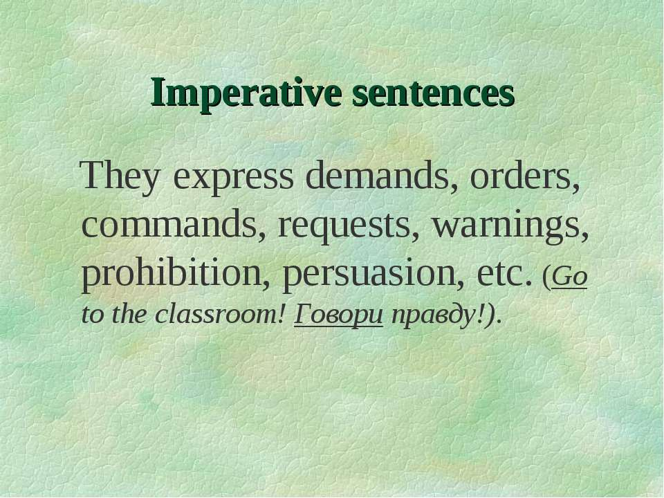 Imperative sentences They express demands, orders, commands, requests, warnin...