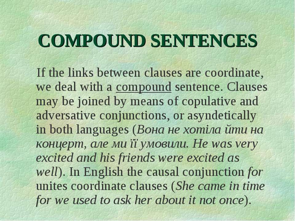 COMPOUND SENTENCES If the links between clauses are coordinate, we deal with ...