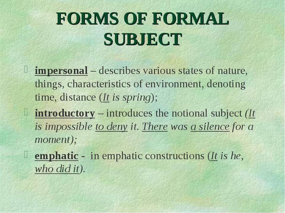 FORMS OF FORMAL SUBJECT impersonal – describes various states of nature, thin...