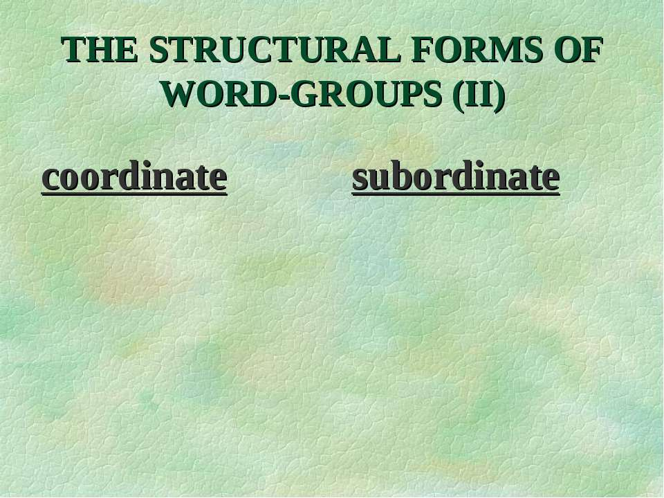 THE STRUCTURAL FORMS OF WORD-GROUPS (II) coordinate subordinate