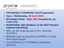 PRAXI/HELP-FORWARD Visit Programme Day 1. Wednesday, 08 April 2009 (President...