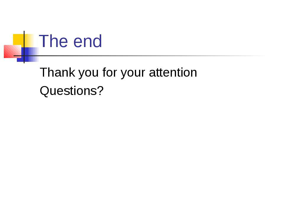 The end Thank you for your attention Questions?