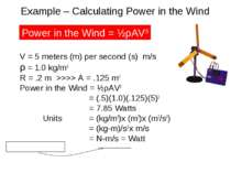 Example – Calculating Power in the Wind V = 5 meters (m) per second (s) m/s ρ...