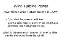 Wind Turbine Power Power from a Wind Turbine Rotor = Cp½ρAV3 Cp is called the...