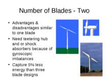 Number of Blades - Two Advantages & disadvantages similar to one blade Need t...