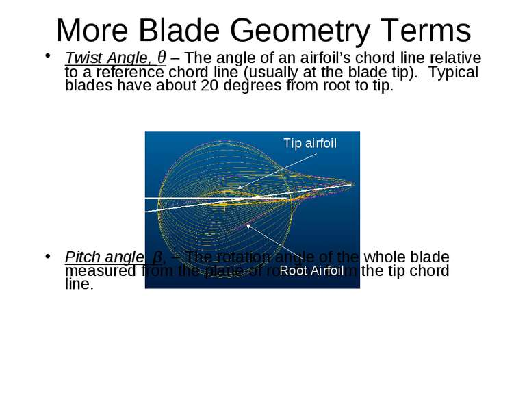 More Blade Geometry Terms Twist Angle, θ – The angle of an airfoil's chord li...