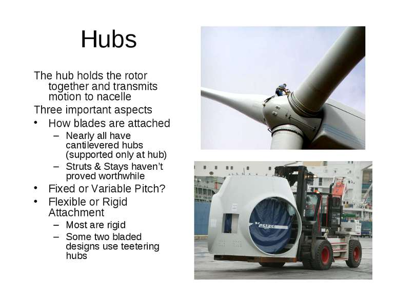 Hubs The hub holds the rotor together and transmits motion to nacelle Three i...