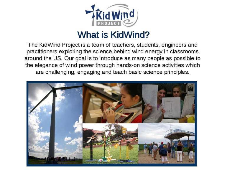 What is KidWind? The KidWind Project is a team of teachers, students, enginee...