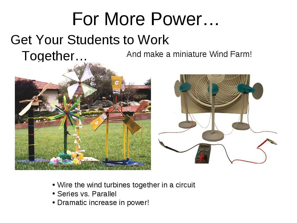 For More Power… Get Your Students to Work Together… Wire the wind turbines to...