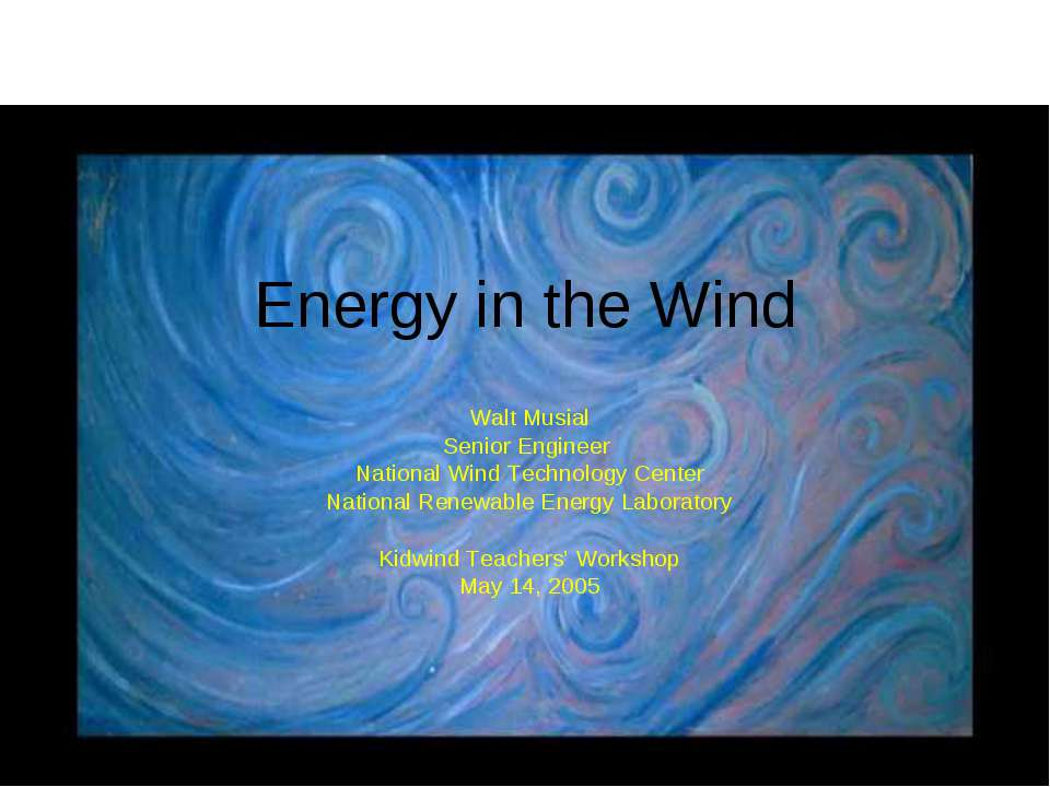 Energy in the Wind Walt Musial Senior Engineer National Wind Technology Cente...