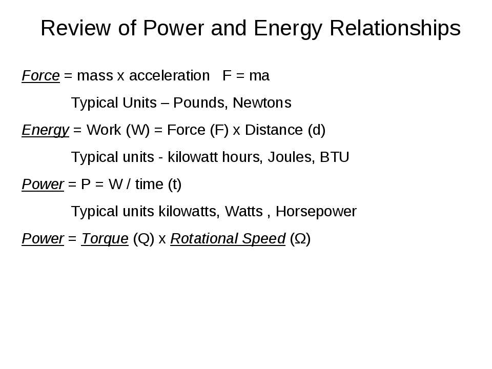 Review of Power and Energy Relationships Force = mass x acceleration F = ma T...