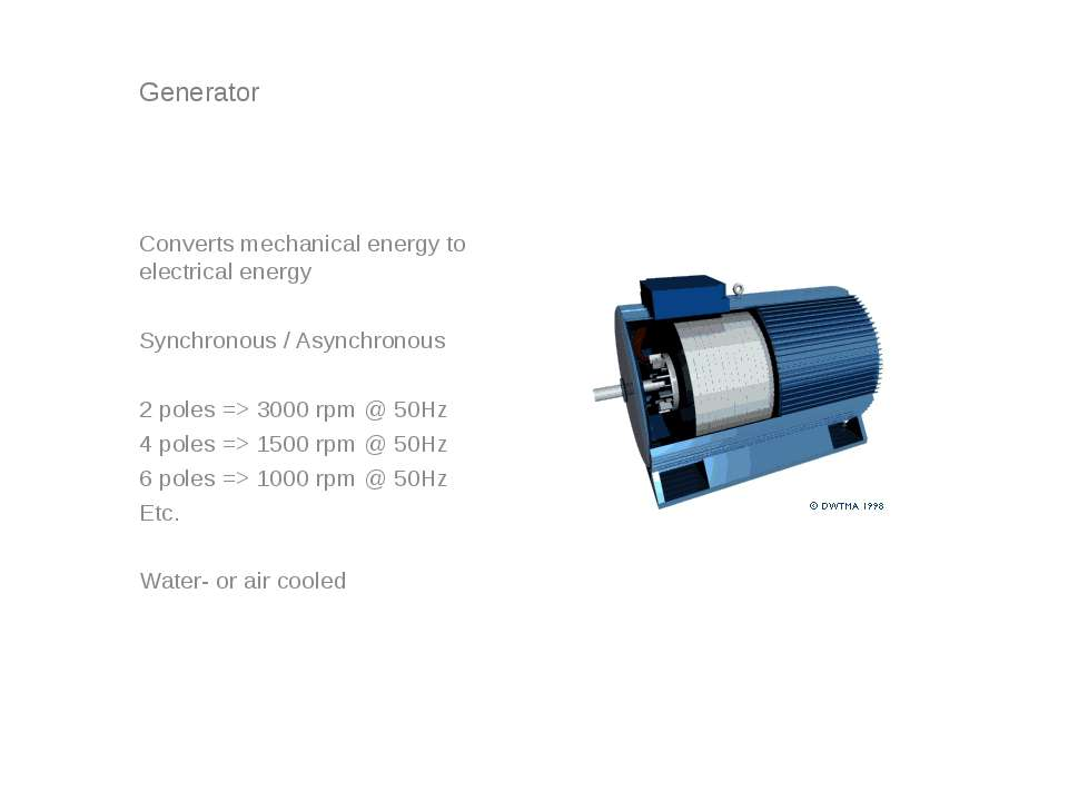 Generator Converts mechanical energy to electrical energy Synchronous / Async...