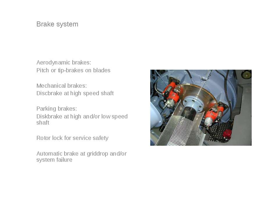 Brake system Aerodynamic brakes: Pitch or tip-brakes on blades Mechanical bra...