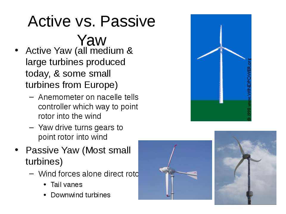 Active vs. Passive Yaw Active Yaw (all medium & large turbines produced today...