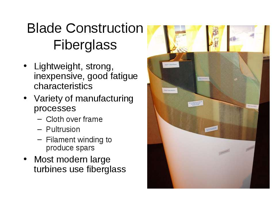 Blade Construction Fiberglass Lightweight, strong, inexpensive, good fatigue ...