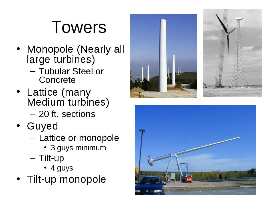 Towers Monopole (Nearly all large turbines) Tubular Steel or Concrete Lattice...
