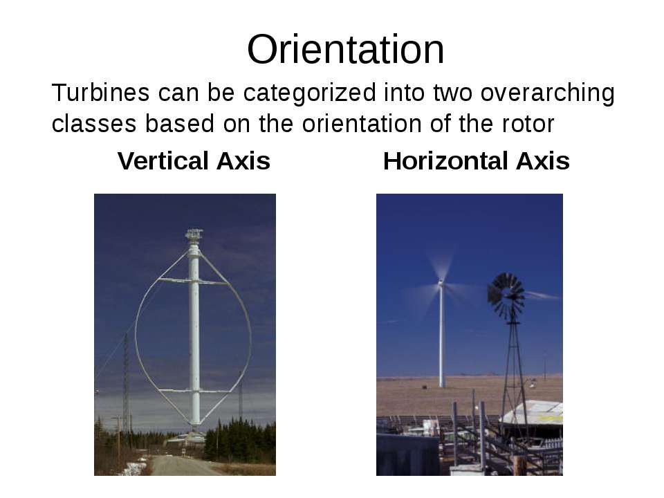 Orientation Turbines can be categorized into two overarching classes based on...