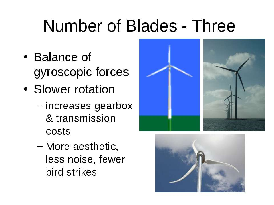 Number of Blades - Three Balance of gyroscopic forces Slower rotation increas...