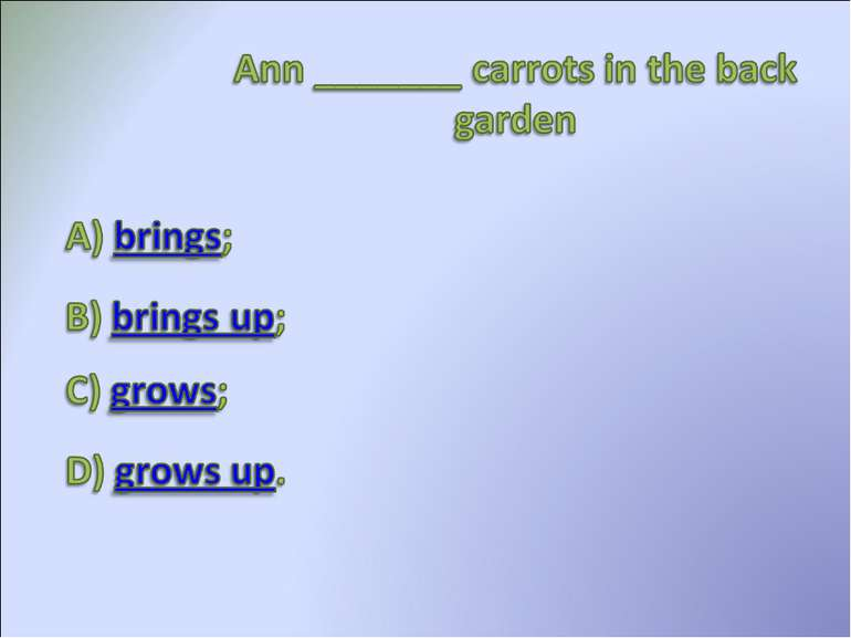 Ann ____ carrots in the back garden