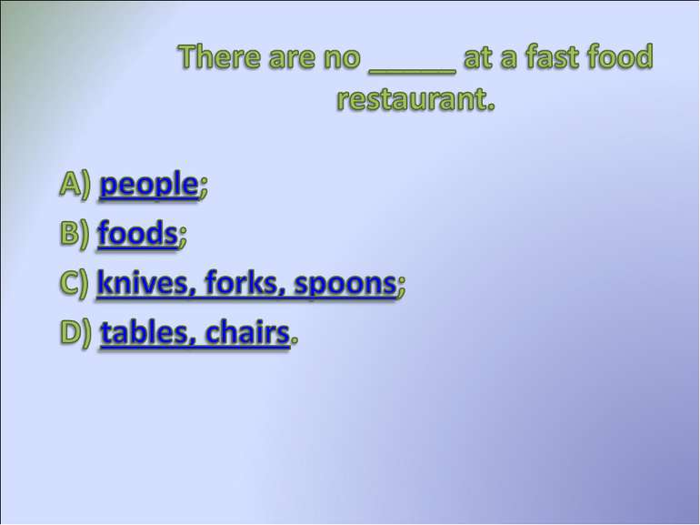 There are no ___ at a fast food restaurant