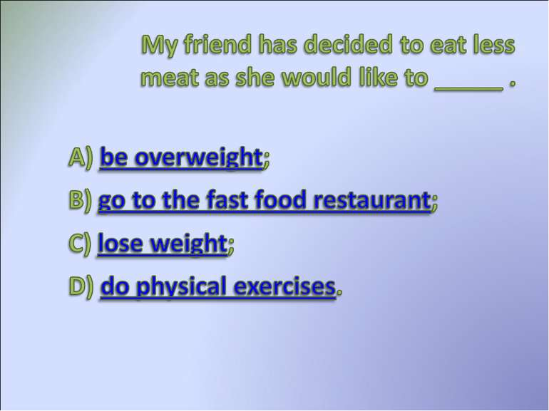 My friend has decided to eat less meat as she would like to ____