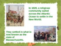 They settled in what is now known as the state of Massachusetts. In 1620, a r...