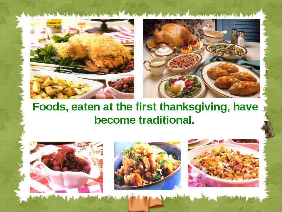Foods, eaten at the first thanksgiving, have become traditional.