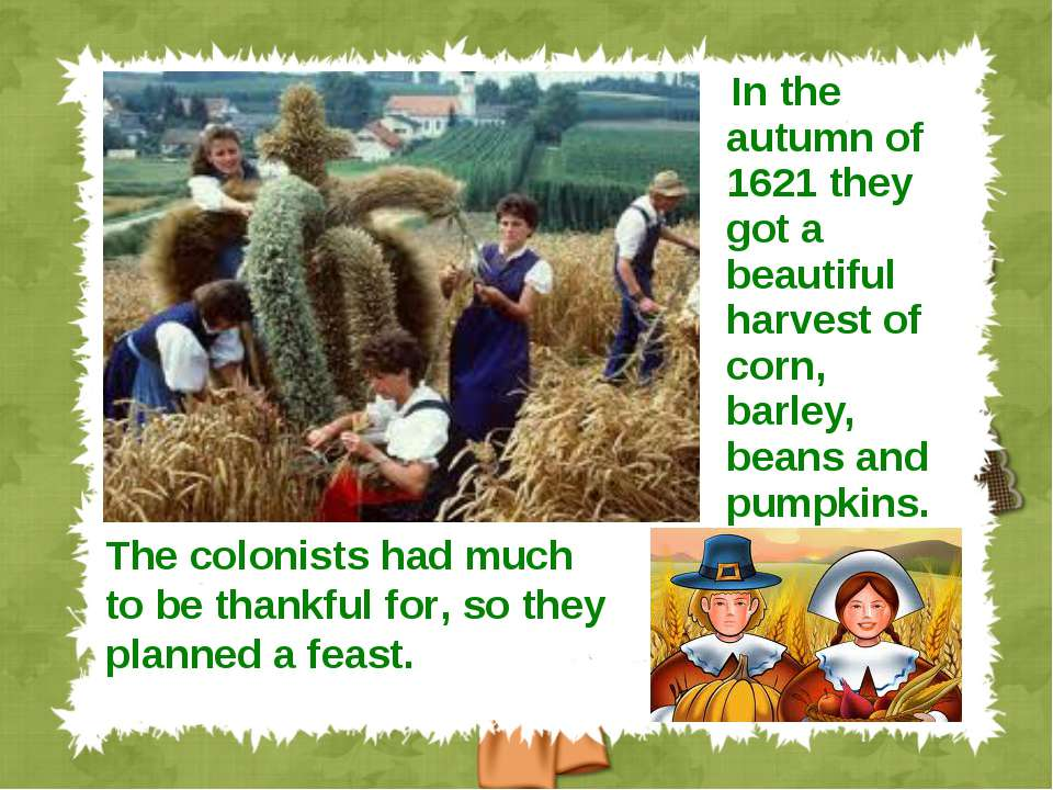 In the autumn of 1621 they got a beautiful harvest of corn, barley, beans and...