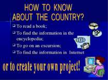 To read a book; To find the information in the encyclopedia; To go on an excu...
