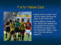 Y is for Yellow Card A yellow card is a caution, but a red card means one thi...