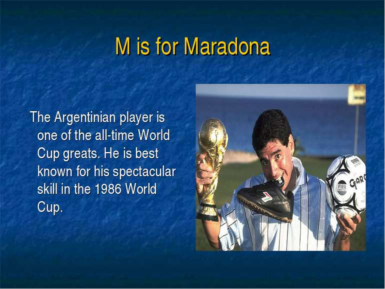 M is for Maradona The Argentinian player is one of the all-time World Cup gre...