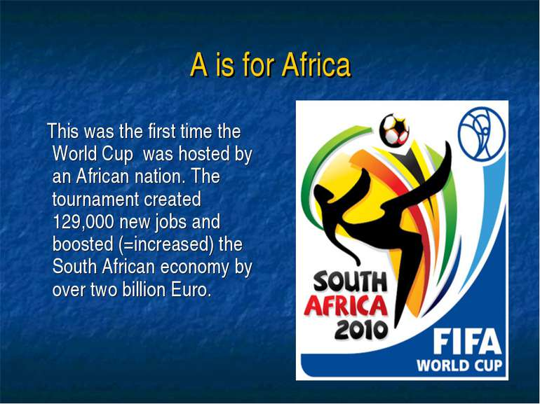 A is for Africa This was the first time the World Cup was hosted by an Africa...