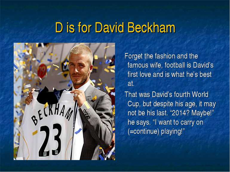 D is for David Beckham Forget the fashion and the famous wife, football is Da...