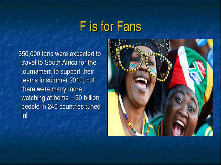 F is for Fans 350,000 fans were expected to travel to South Africa for the to...
