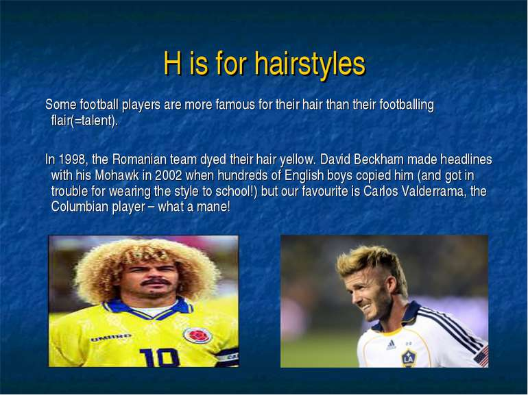 H is for hairstyles Some football players are more famous for their hair than...
