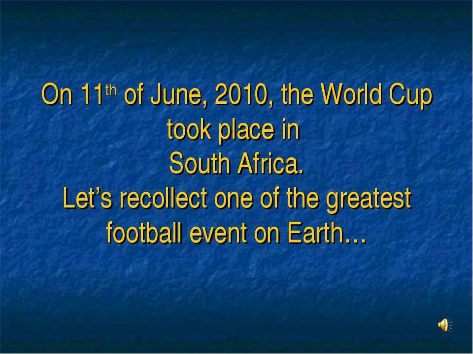 On 11th of June, 2010, the World Cup took place in South Africa. Let's recoll...