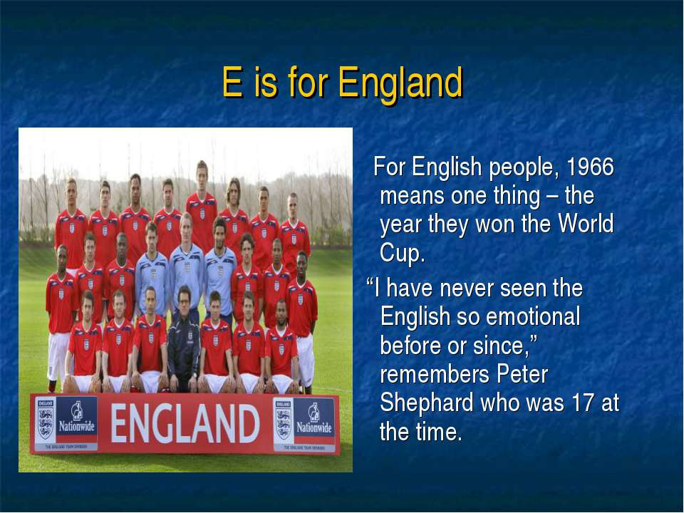 E is for England For English people, 1966 means one thing – the year they won...