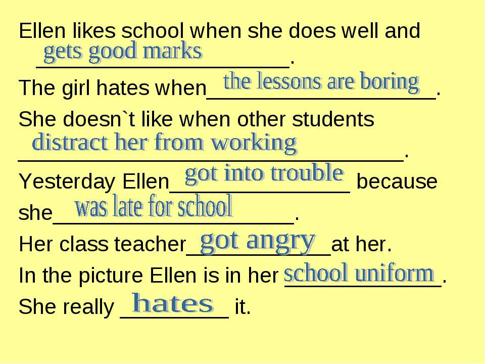 Ellen likes school when she does well and _____________________. The girl hat...