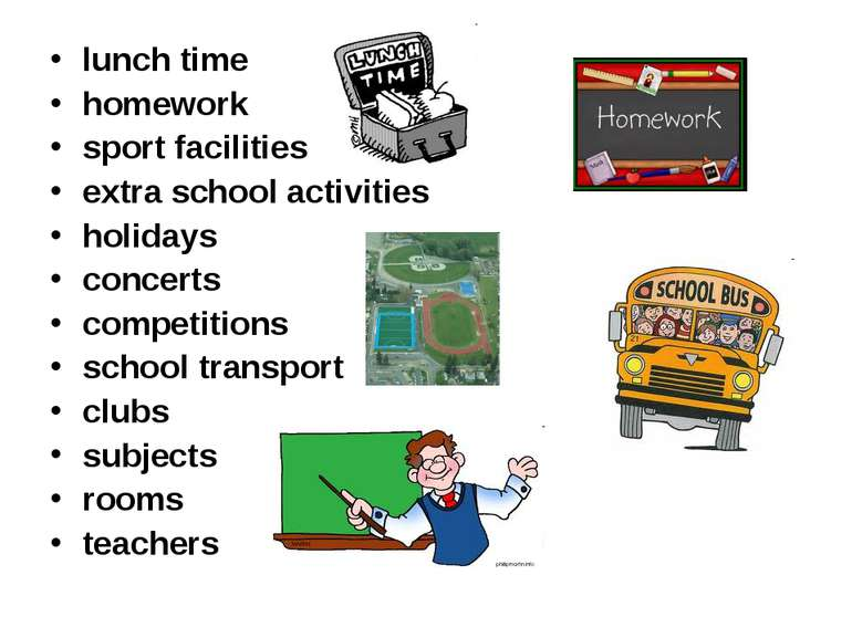 lunch time homework sport facilities extra school activities holidays concert...